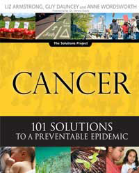Cancer: Cancer: 101 Solutions to a Preventable Epidemic  by Liz Armstrong, Guy Dauncey, and Anne Wordsworth, Healthy Home & Green Living Books & Videos - HealthyHouseInstitute.com
