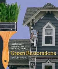 Remodel: Green Restorations by Aaron Lubeck, Healthy Home & Green Living Books & Videos - HealthyHouseInstitute.com