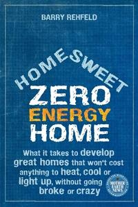 Zero Energy Home: Home Sweet Zero Energy Home by Barry Rehfeld, Healthy Home & Green Living Books & Videos - HealthyHouseInstitute.com