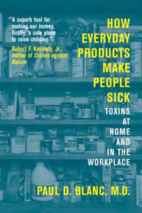 Toxic Chemicals: How Everyday Products Make People Sick by Paul D. Blanc, M.D., Healthy Home & Green Living Books & Videos - HealthyHouseInstitute.com