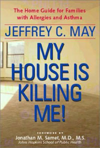 Indoor Air Quality: My House Is Killing Me! by Jeffrey C. May , Healthy Home & Green Living Books & Videos - HealthyHouseInstitute.com