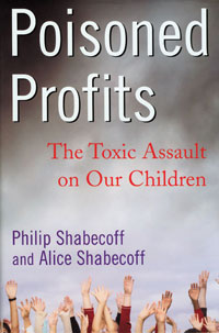 Safety: Poisoned Profits: The Toxic Assault on Our Children by Phil & Alice Shabecoff, Healthy Home & Green Living Books & Videos - HealthyHouseInstitute.com