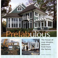 Prefabricated Homes: Prefabulous - The House of Your Dreams Delivered Fresh from the Factory by Sheri Koones, Healthy Home & Green Living Books & Videos - HealthyHouseInstitute.com