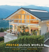 Prefabricated Homes: Prefabulous World: Energy-Efficient and Sustainable Homes Around the Globe by Sheri Koones, Healthy Home & Green Living Books & Videos - HealthyHouseInstitute.com