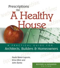 Healthy House: Prescriptions for A Healthy House by Paula Baker-Laporte, Erica Elliot and John Banta, Healthy Home & Green Living Books & Videos - HealthyHouseInstitute.com