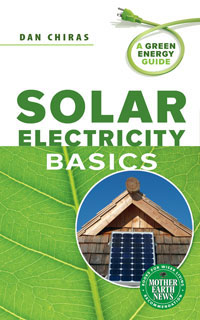 Solar Energy: Solar Electricity Basics by Dan Chiras, Healthy Home & Green Living Books & Videos - HealthyHouseInstitute.com