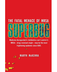 Health: Superbug: The Fatal Menace of MRSA by Maryn McKenna, Healthy Home & Green Living Books & Videos - HealthyHouseInstitute.com
