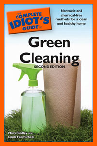 Green Cleaning: The Complete Idiot's Guide to Green Cleaning (2nd Edition) by Mary Findley & Linda Formichelli, Healthy Home & Green Living Books & Videos - HealthyHouseInstitute.com