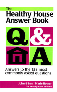 Healthy Home: The Healthy House Answer Book by John and Lynn Bower, Healthy Home & Green Living Books & Videos - HealthyHouseInstitute.com
