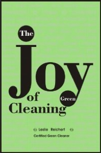 Homemade Cleaning Products: The Joy of Green Cleaning by Leslie Reichert, Healthy Home & Green Living Books & Videos - HealthyHouseInstitute.com