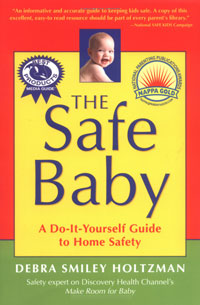 Child Safety: The Safe Baby - A do-it-yourself guide to keeping kids safe by Debra Smiley Holtzman, Healthy Home & Green Living Books & Videos - HealthyHouseInstitute.com