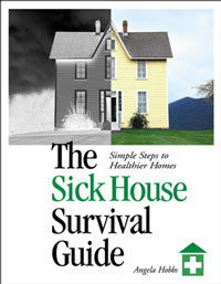 Chemical Sensitivity: The Sick House Survival Guide by Angela Hobbs, Healthy Home & Green Living Books & Videos - HealthyHouseInstitute.com